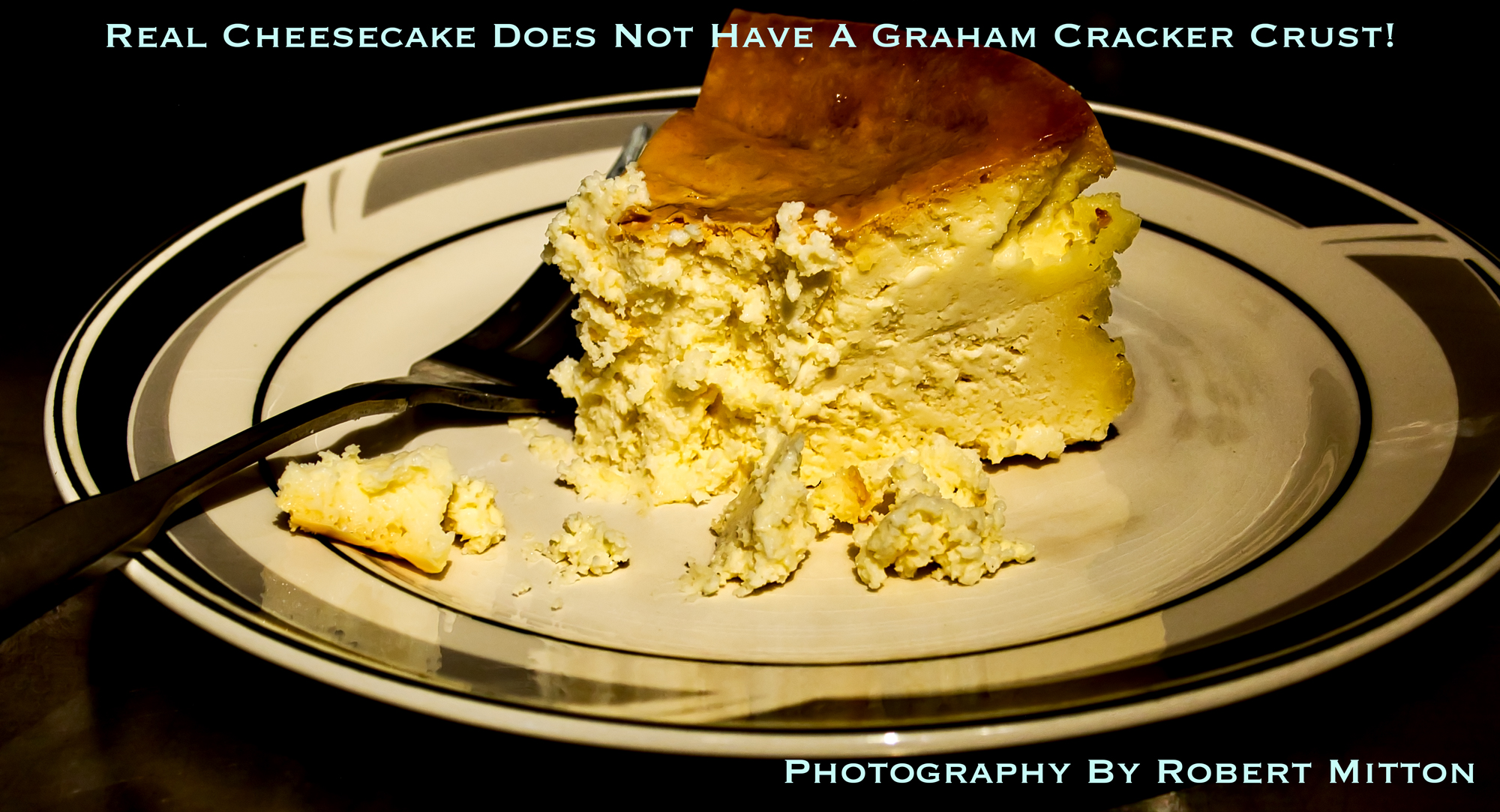 Real Cheesecake does not have a graham cracker crust!